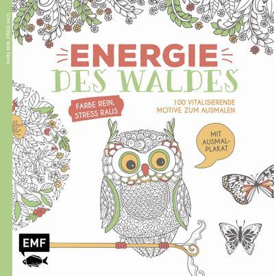 Energie des Waldes ; 100 vitalisierende Motive zum Ausmalen - Farbe rein, Stress raus; Farbe rein – Stress raus; Deutsch