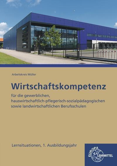 Wirtschaftskompetenz Lernsituationen 1. Ausbildungsjahr: für die gewerblichen, hauswirtschaftlich-pflegerisch-sozialpädagogischen sowie landwirtschaftlichen Berufsschulen