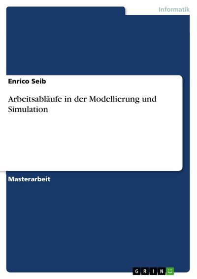 Arbeitsabläufe in der Modellierung und Simulation - Enrico Seib