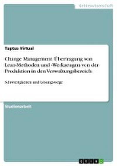 Change Management. Übertragung von Lean-Methoden und -Werkzeugen von der Produktion in den Verwaltungsbereich