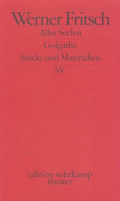 Golgatha. Aller Seelen: Traumspiel. Stücke und Materialien (edition suhrkamp)