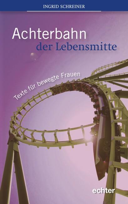 Achterbahn der Lebensmitte Ingrid Schreiner
