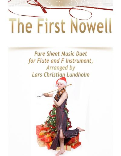 The First Nowell Pure Sheet Music Duet for Flute and F Instrument, Arranged by Lars Christian Lundholm