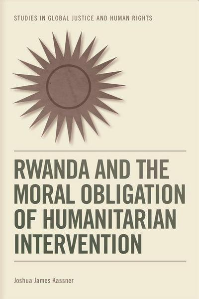 Rwanda and the Moral Obligation of Humanitarian Intervention