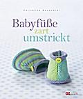 Babyfüße zart umstrickt; Übers. v. Böhme, Urs ...
