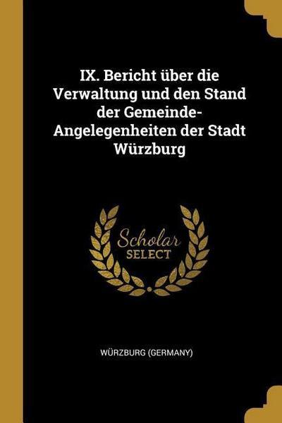 IX. Bericht Über Die Verwaltung Und Den Stand Der Gemeinde-Angelegenheiten Der Stadt Würzburg