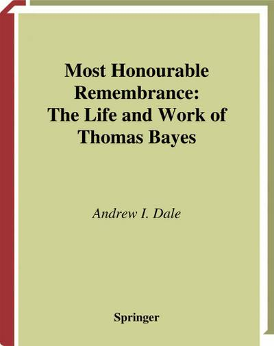 Most Honourable Remembrance: The Life and Work of Thomas Bayes