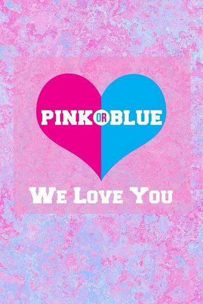 Pink or Blue We Love You: Beautiful Journal for Soon to Be Moms
