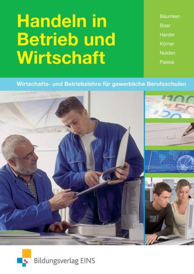 Handeln in Betrieb und Wirtschaft. Lehr-/ Fachbuch. Nordrhein-Westfalen: Wirtschafts- und Betriebslehre für gewerbliche Berufsschulen