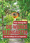 Die Wiener Kleingärten: Von den Anfängen bis zur Gegenwart