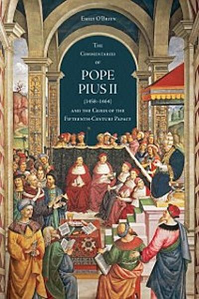 'Commentaries' of Pope Pius II (1458-1464) and the Crisis of the Fifteenth-Century Papacy
