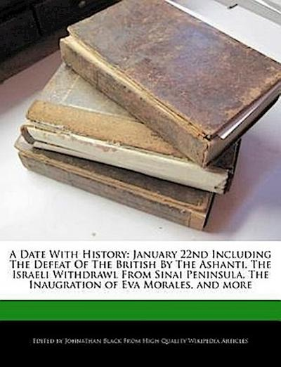 A Date with History: January 22nd Including the Defeat of the British by the Ashanti, the Israeli Withdrawl from Sinai Peninsula, the Inaug