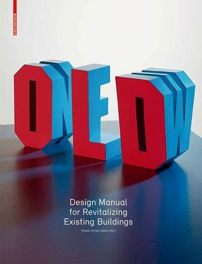 Old and New - Design Manual for Revitalizing Existing Buildings