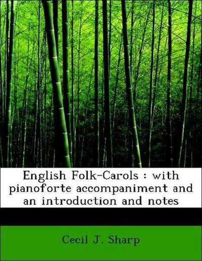 English Folk-Carols : with pianoforte accompaniment and an introduction and notes