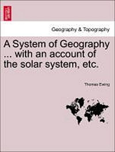 A System of Geography ... with an account of the solar system, etc.