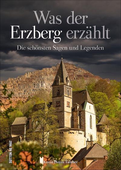 Was der Erzberg erzählt; Die schönsten Sagen und Legenden; Sutton Sagen & Legenden; Deutsch