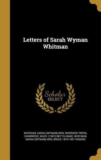 LETTERS OF SARAH WYMAN WHITMAN