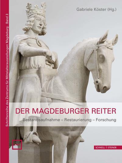 Der Magdeburger Reiter: Bestandsaufnahme - Restaurierung - Forschung (Schriftenreihe des Zentrums für Mittelalterausstellungen Magdeburg, Band 3)
