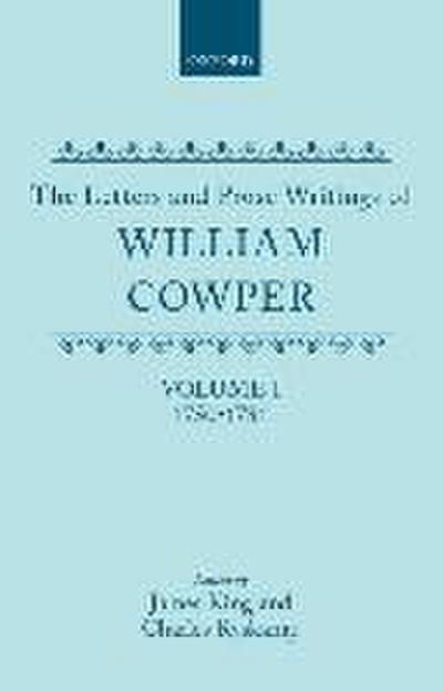 The Letters and Prose Writings of William Cowper: Volume 1: Adelphi and Letters 1750-1781