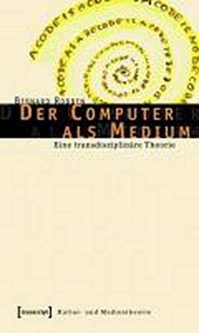 Der Computer als Medium: Eine transdisziplinäre Theorie