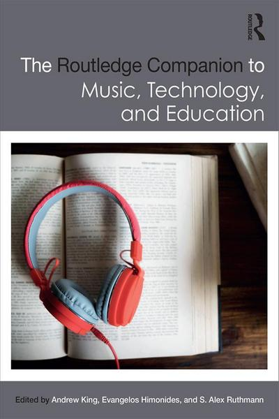 The Routledge Companion to Music, Technology, and Education