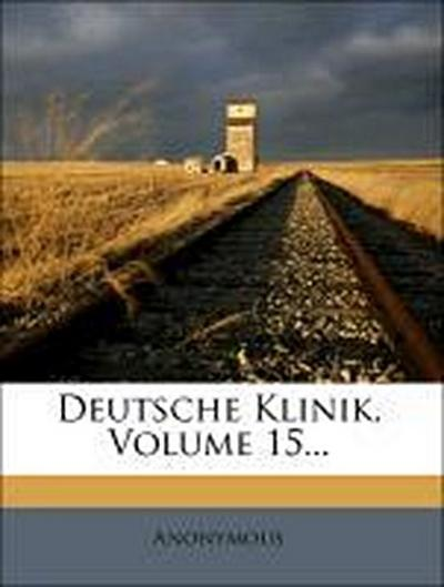 Deutsche Klinik, Volume 15...