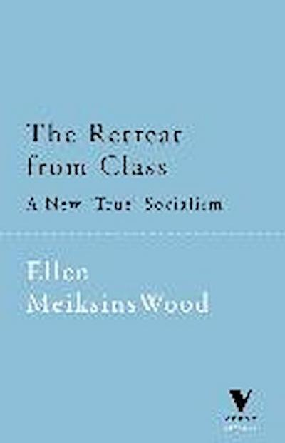 The Retreat From Class A New 'True' Socialsim (Verso Classics, Band 22)