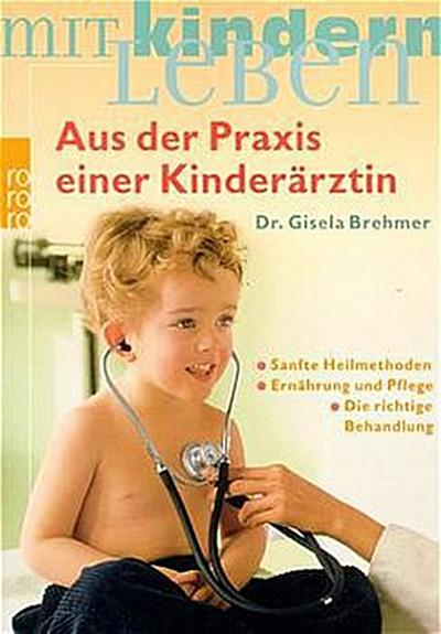 Aus der Praxis einer Kinderärztin: Sanfte Heilmethoden - Ernährung und Pflege - Die richtige Behandlung