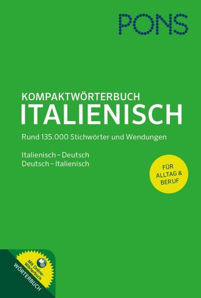 PONS Kompaktwörterbuch Italienisch: Italienisch - Deutsch / Deutsch - Italienisch. Mit rund 135.000 Stichwörtern und Wendungen und komplettem Online-Wörterbuch.