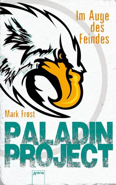 Paladin Project (2). Im Auge des Feindes   ; Übers. v. Fritz, Franca /Koop, Heinrich; Deutsch; it UV-Lackierung und Prägung auf dem Cover