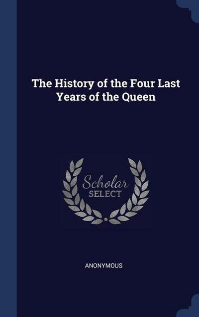 The History of the Four Last Years of the Queen