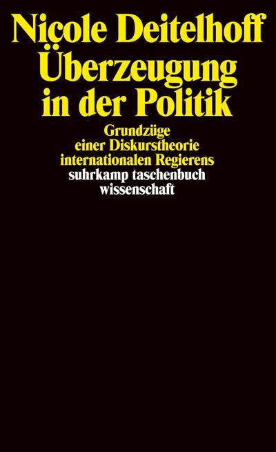 Überzeugung in der Politik: Grundzüge einer Diskurstheorie internationalen Regierens (suhrkamp taschenbuch wissenschaft)