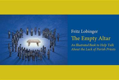 The Empty Altar: An Illustrated Book to Help Talk about the Lack of Parish Priests