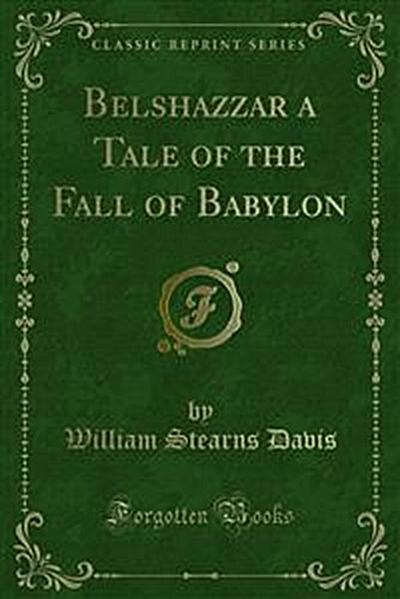 Belshazzar a Tale of the Fall of Babylon