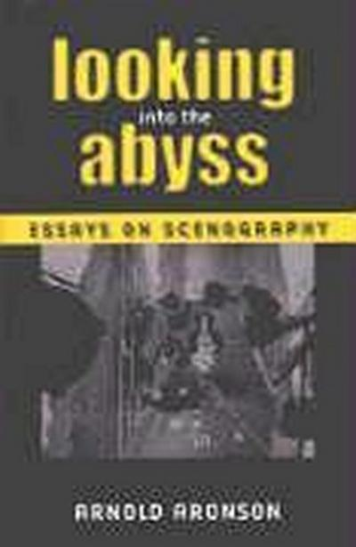 Looking Into the Abyss: Essays on Scenography