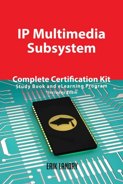 IP Multimedia Subsystem Complete Certification Kit - Study Book and eLearning Program