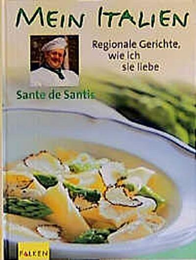 Mein Italien - Falken - Gebundene Ausgabe, Deutsch, Sante DeSantis, Sante de Santis, Regionale Gerichte, wie ich sie liebe, Regionale Gerichte, wie ich sie liebe