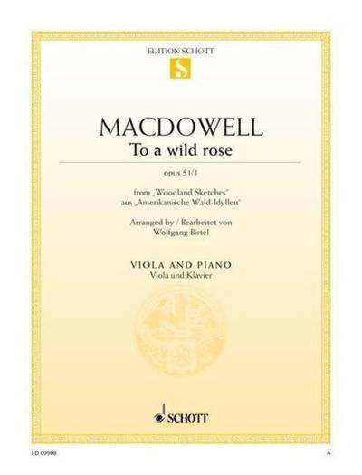 To a wild rose: aus 'Amerikanische Wlad-Idyllen'. op. 51/1. Viola und Klavier. (Edition Schott Einzelausgabe)