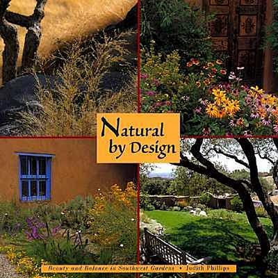 Natural by Design: Beauty and Balance in Southwest Gardens: Beauty and Balance in Southwest Gardens