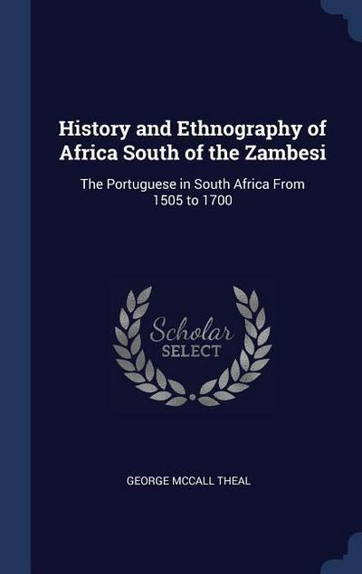 History and Ethnography of Africa South of the Zambesi: The Portuguese in South Africa from 1505 to 1700