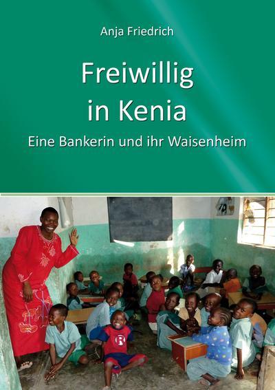 Freiwillig in Kenia - Eine Bankerin und Ihr Waisenheim