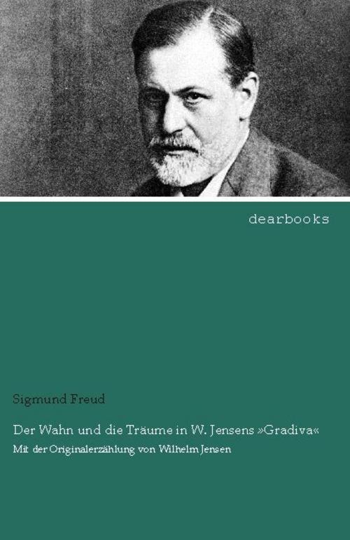 Der Wahn und die Träume in W. Jensens »Gradiva« Sigmund Freud