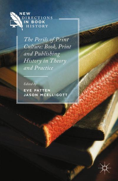 The Perils of Print Culture: Book, Print and Publishing History in Theory and Practice