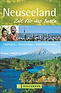 Neuseeland - Zeit für das Beste; Highlights - Geheimtipps - Wohlfühladressen   ; Zeit für das Beste ; Deutsch