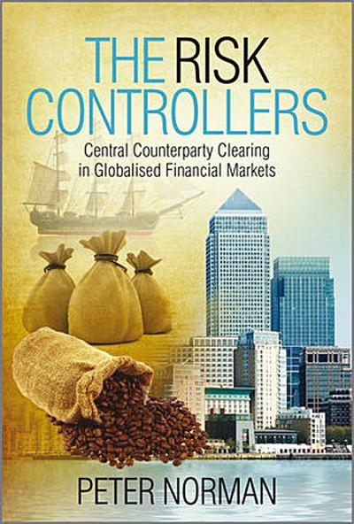 The Risk Controllers - Central counterparty clearing in globalised financial markets