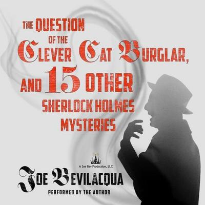 The Question of the Clever Cat Burglar, and 15 Other Sherlock Holmes Mysteries