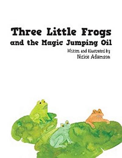 Three Little Frogs and the Magic Jumping Oil