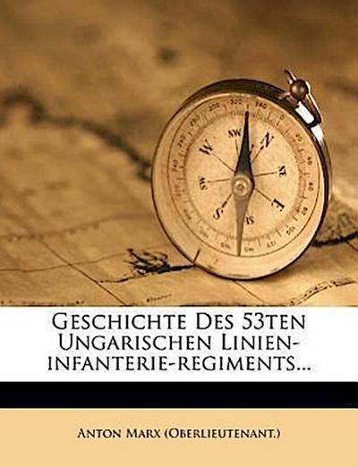 Geschichte des 53ten Ungarischen Linien-Infanterie-Regiments...