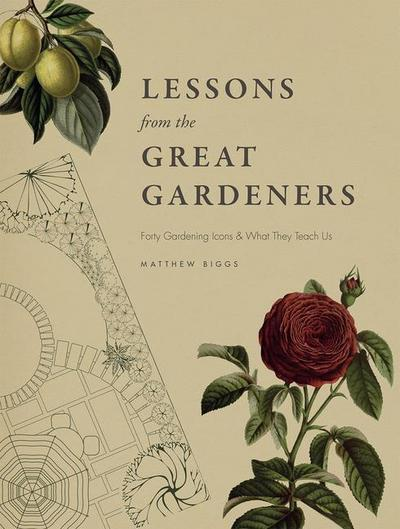 Lessons from the Great Gardeners: Forty Gardening Icons and What They Teach Us