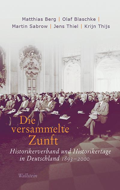 Die versammelte Zunft: Historikerverband und Historikertage in Deutschland 1893-2000